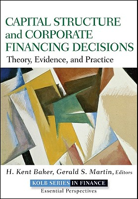 Capital Structure & Corporate Financing Decisions By Baker, H. Kent/ Martin, Gerald S.