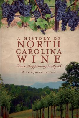 A History of North Carolina Wine By Helsley, Alexia Jones